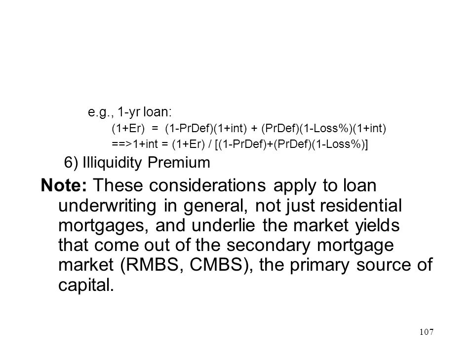 e.g., 1-yr loan: (1+Er) = (1-PrDef)(1+int) + (PrDef)(1-Loss%)(1+int) ==>1+int = (1+Er) / [(1-PrDef)+(PrDef)(1-Loss%)]